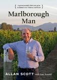 Marlborough Man: a Quintessentially Kiwi Story of an Accidental Wine-Industry Trailblazer by Allan Scott
