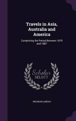Travels in Asia, Australia and America by Wilhelm Landau image