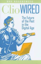 Clio Wired by Roy Rosenzweig