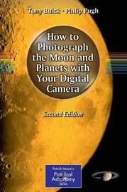How to Photograph the Moon and Planets with Your Digital Camera by Tony Buick