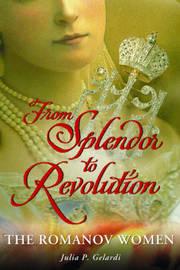 From Splendor to Revolution by Julia P Gelardi