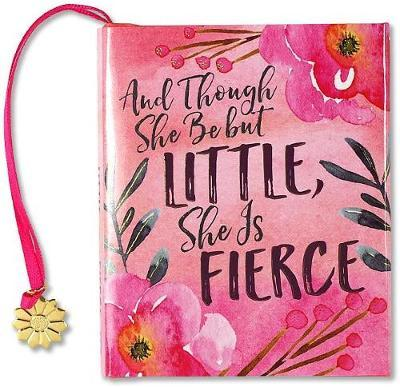 And Though She Be But Little, She Is Fierce (Mini Book)