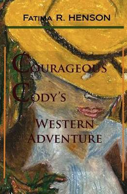 Courageous Cody's Western Adventure by Fatima R. Henson image