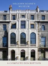 Sir John Soane's Museum: A Complete Description by Sir John Soane's Museum