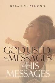 God Used My Messages for His Messages by Karah M Almond