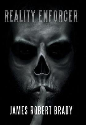 Reality Enforcer by James Robert Brady