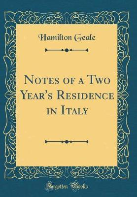 Notes of a Two Year's Residence in Italy (Classic Reprint) by Hamilton Geale