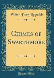 Chimes of Swarthmore (Classic Reprint) by Walter Doty Reynolds