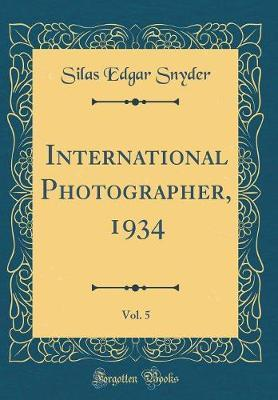 International Photographer, 1934, Vol. 5 (Classic Reprint) by Silas Edgar Snyder