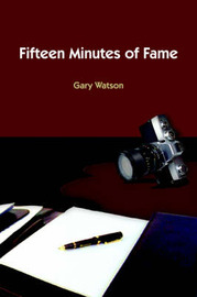 Fifteen Minutes of Fame by Gary Watson