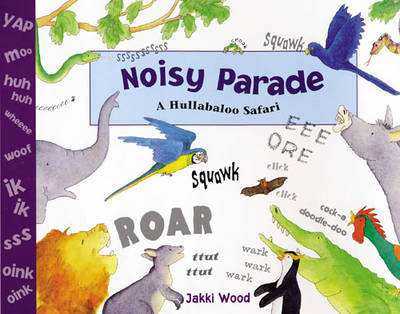 Noisy Parade: A Hullabaloo Safari by Jacqueline Wood image