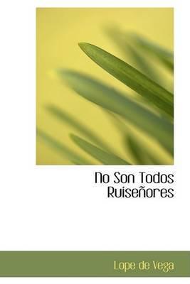 No Son Todos Ruisenores by Lope , de Vega