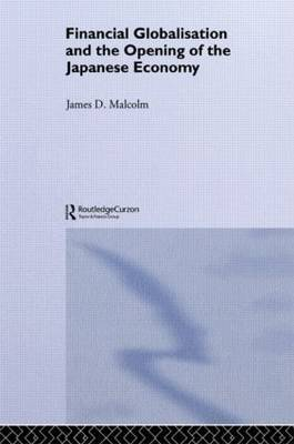 Financial Globalization and the Opening of the Japanese Economy by James Peller Malcolm