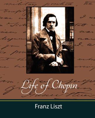 Life of Chopin by Liszt Franz Liszt