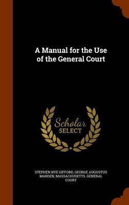 A Manual for the Use of the General Court by Stephen Nye Gifford image