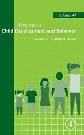 Advances in Child Development and Behavior: Volume 48 by J. Benson