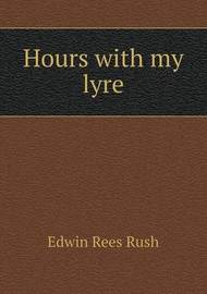 Hours with My Lyre by Edwin Rees Rush