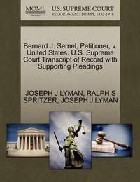 Bernard J. Semel, Petitioner, V. United States. U.S. Supreme Court Transcript of Record with Supporting Pleadings by Joseph J Lyman