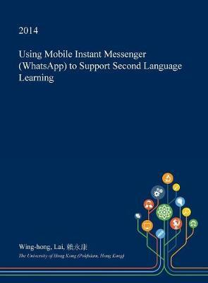 Using Mobile Instant Messenger (Whatsapp) to Support Second Language Learning by Wing-Hong Lai