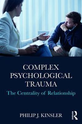 Complex Psychological Trauma by Philip J Kinsler