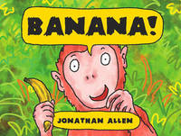Banana! by Jonathan Allen