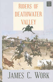 Riders of Deathwater Valley: A Keystone Ranch Story by James C Work image