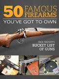 50 Famous Firearms You've Got to Own by Rick Hacker