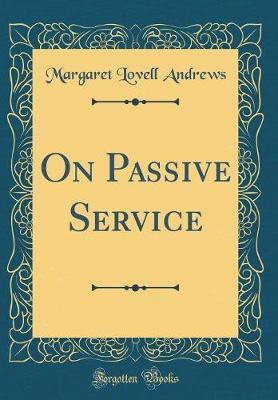 On Passive Service (Classic Reprint) by Margaret Lovell Andrews image