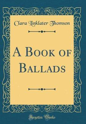 A Book of Ballads (Classic Reprint) by Clara Linklater Thomson image