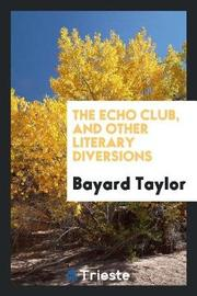 The Echo Club, and Other Literary Diversions by Bayard Taylor image