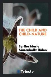 The Child and Child-Nature by Bertha Maria Marenholtz-Bulow image
