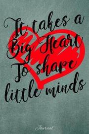 It Takes a Big Heart to Shape Little Minds by Faculty Loungers