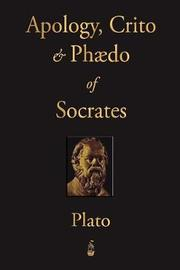 The Apology, Crito and Phaedo of Socrates by Plato