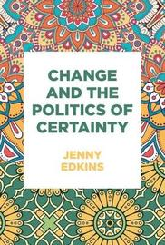 Change and the Politics of Certainty by Jenny Edkins