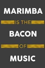 Marimba Is The Bacon Of Music by Music Instrument Journals Publishing image