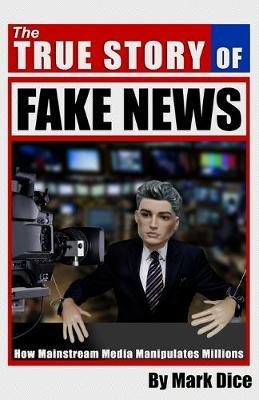 The True Story of Fake News by Mark Dice