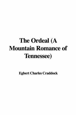 The Ordeal (a Mountain Romance of Tennessee) by Egbert Charles Craddock image
