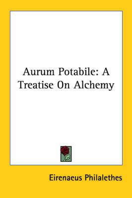 Aurum Potabile: A Treatise on Alchemy by Eirenaeus Philalethes image