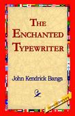 The Enchanted Typewriter by John Kendrick Bangs