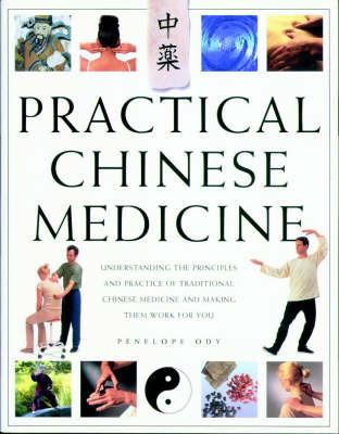 Practical Chinese Medicine: Understanding the Principles and Practice of Traditional Chinese Medicine and Making Them Work for You by Penelope Ody image