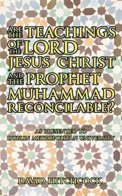 Are the Teachings of the Lord Jesus Christ and the Prophet Muhammad Reconcilable? by David Hitchcock image