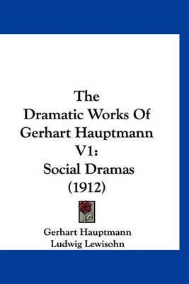 The Dramatic Works of Gerhart Hauptmann V1: Social Dramas (1912) by Gerhart Hauptmann image