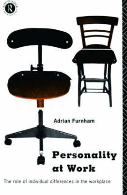 Personality at Work: Role of Individual Differences in the Workplace by Adrian Furnham