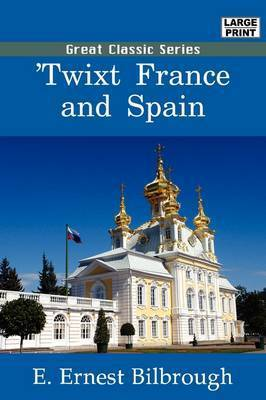 Twixt France and Spain by E Ernest Bilbrough