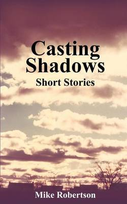 Casting Shadows by Mike Robertson