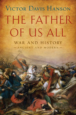 The Father of Us All: War and History, Ancient and Modern by Victor Davis Hanson image