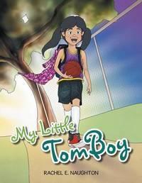 My Little Tomboy by Rachel E Naughton