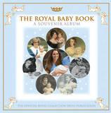 Royal Baby Book; A Souvenir Album by Royal Collection Trust