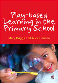 Play-based Learning in the Primary School by Mary Briggs