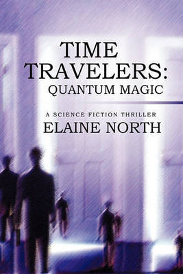 Time Travelers: Quantum Magic a Science Fiction Thriller by Elaine North image